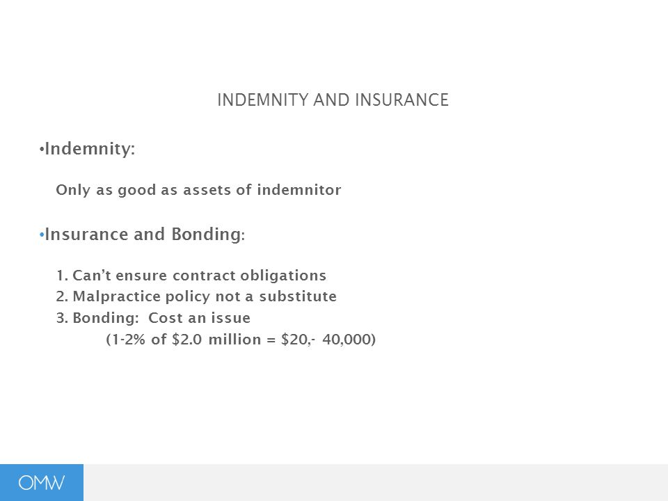 INDEMNITY AND INSURANCE Indemnity: Only as good as assets of indemnitor Insurance and Bonding : 1.Can't ensure contract obligations 2.Malpractice poli