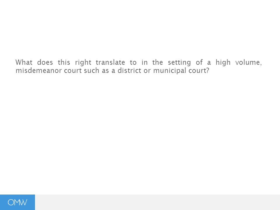 What does this right translate to in the setting of a high volume, misdemeanor court such as a district or municipal court?