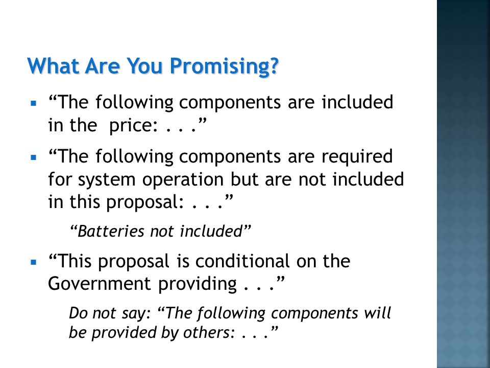  The following components are included in the price:...  The following components are required for system operation but are not included in this proposal:... Batteries not included  This proposal is conditional on the Government providing... Do not say: The following components will be provided by others:...
