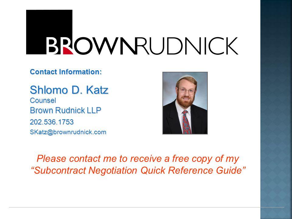 "Contact Information: Shlomo D. Katz Counsel Brown Rudnick LLP 202.536.1753SKatz@brownrudnick.com Please contact me to receive a free copy of my ""Subco"