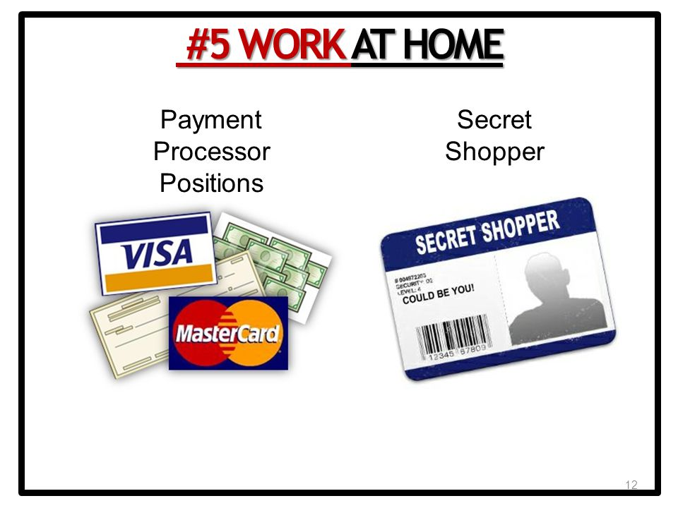 12 Payment Processor Positions Secret Shopper Scams #5 WORK AT HOME #5 WORK AT HOME