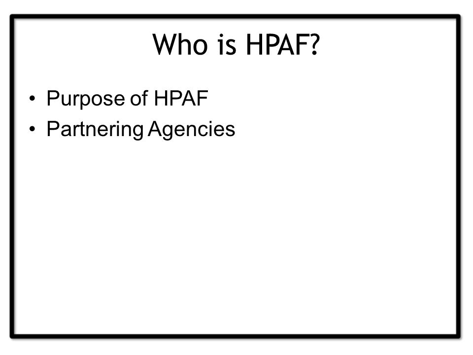 Who is HPAF Purpose of HPAF Partnering Agencies