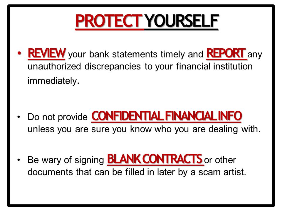 REVIEWREPORT REVIEW your bank statements timely and REPORT any unauthorized discrepancies to your financial institution immediately.