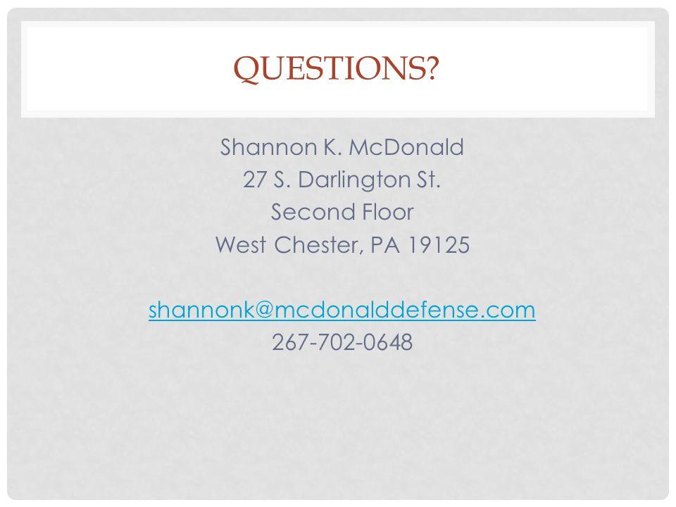 QUESTIONS. Shannon K. McDonald 27 S. Darlington St.