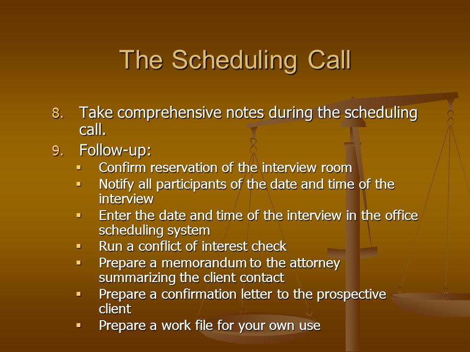 The Scheduling Call 8. Take comprehensive notes during the scheduling call.