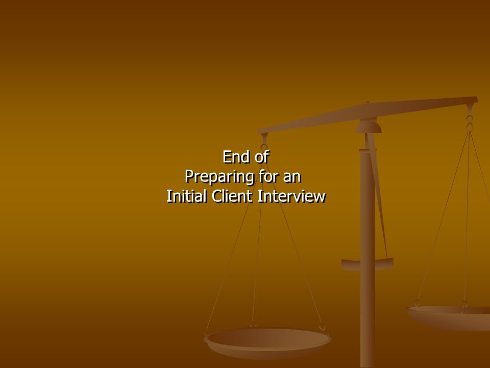 End of Preparing for an Initial Client Interview End of Preparing for an Initial Client Interview