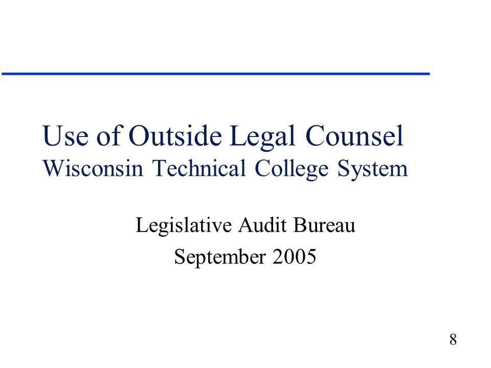 8 Use of Outside Legal Counsel Wisconsin Technical College System Legislative Audit Bureau September 2005