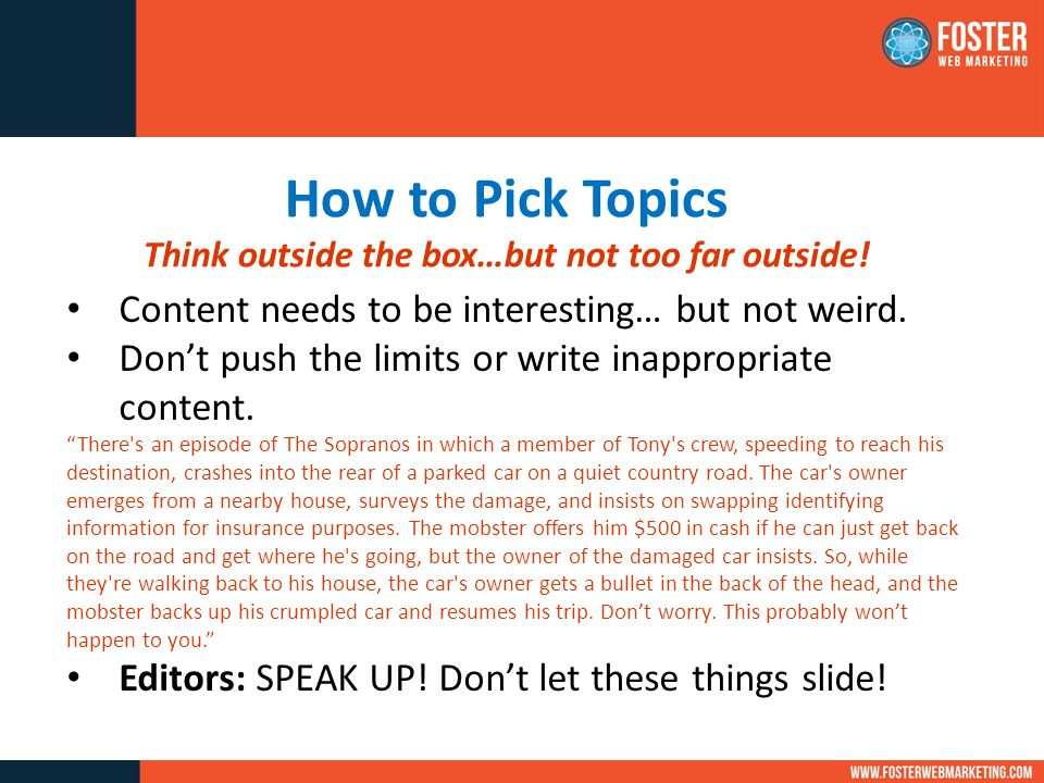 How to Pick Topics Think outside the box…but not too far outside.