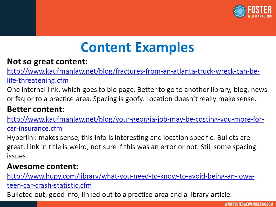 Content Examples Not so great content: http://www.kaufmanlaw.net/blog/fractures-from-an-atlanta-truck-wreck-can-be- life-threatening.cfm One internal link, which goes to bio page.