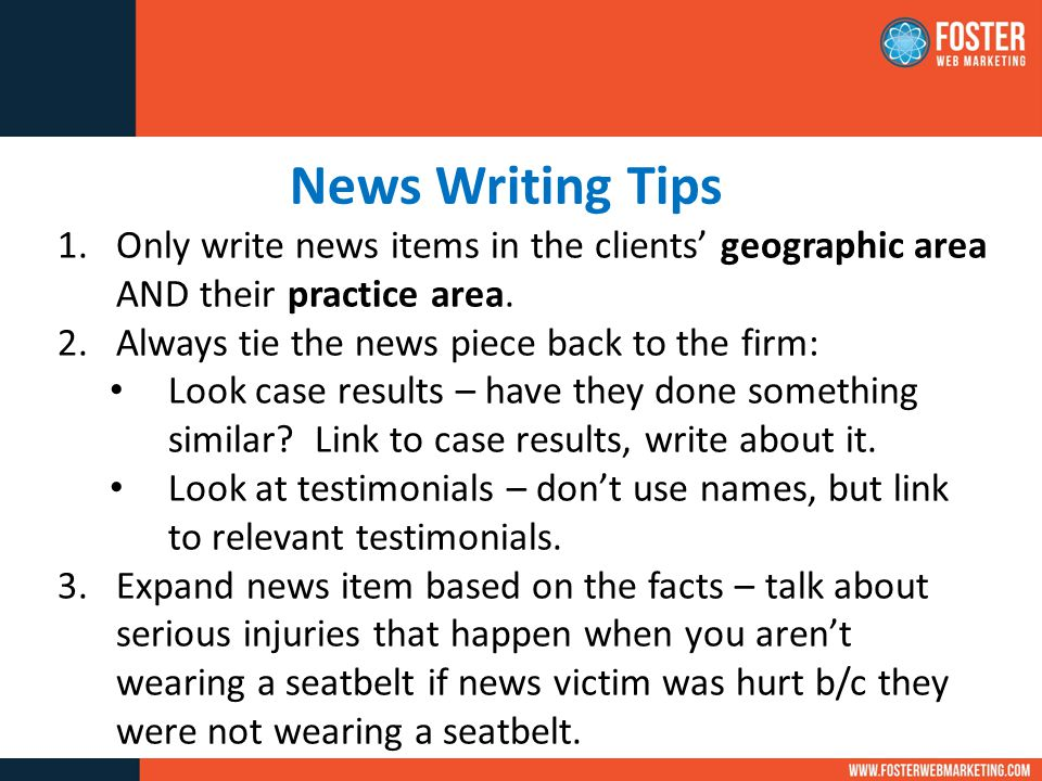 News Writing Tips 1.Only write news items in the clients' geographic area AND their practice area.