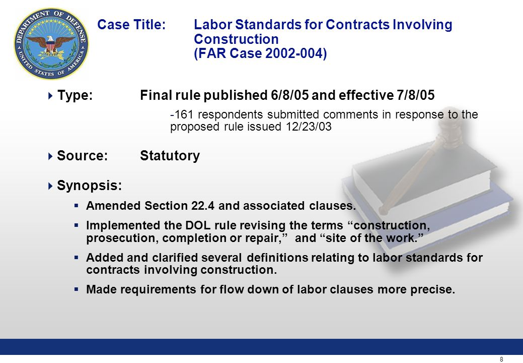 9 Case Title: Nonavailable Articles Policy (FAR Case 2003-021)  Type:Final rule published 3/9/05 and effective 4/8/05 - No comments received on the proposed rule.