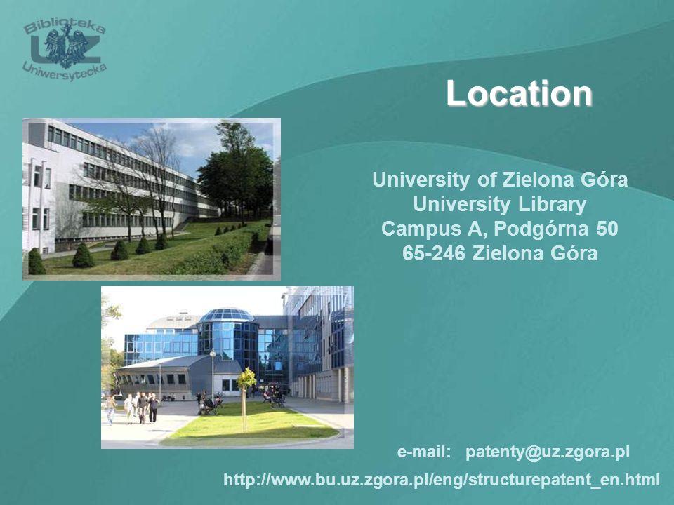 Location University of Zielona Góra University Library Campus A, Podgórna 50 65-246 Zielona Góra http://www.bu.uz.zgora.pl/eng/structurepatent_en.html e-mail: patenty@uz.zgora.pl