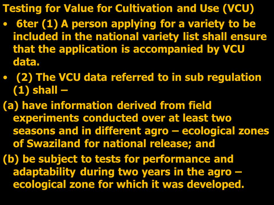 Testing for Value for Cultivation and Use (VCU) 6ter (1) A person applying for a variety to be included in the national variety list shall ensure that the application is accompanied by VCU data.