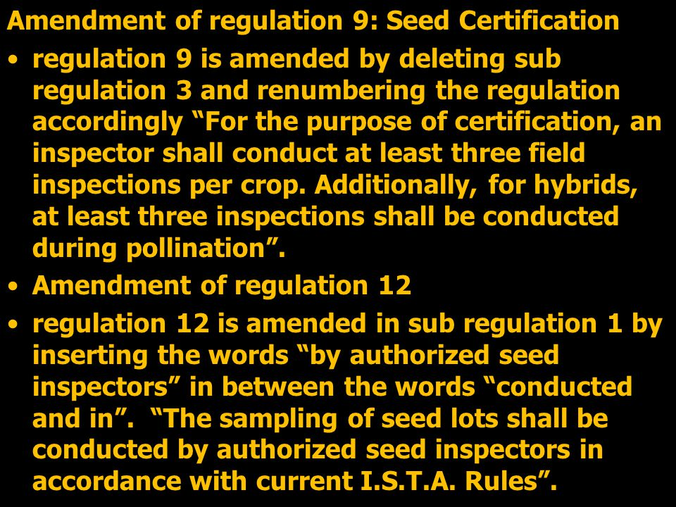 Amendment of regulation 9: Seed Certification regulation 9 is amended by deleting sub regulation 3 and renumbering the regulation accordingly For the purpose of certification, an inspector shall conduct at least three field inspections per crop.