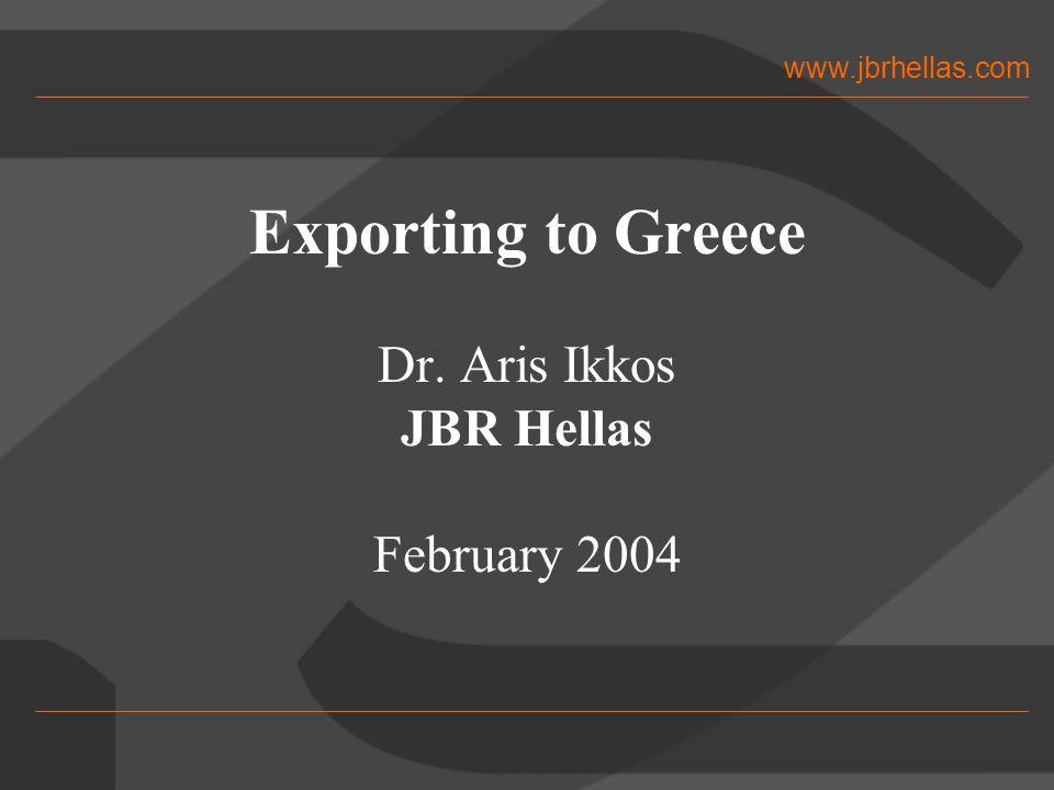 www.jbrhellas.com Exporting to Greece Dr. Aris Ikkos JBR Hellas February 2004