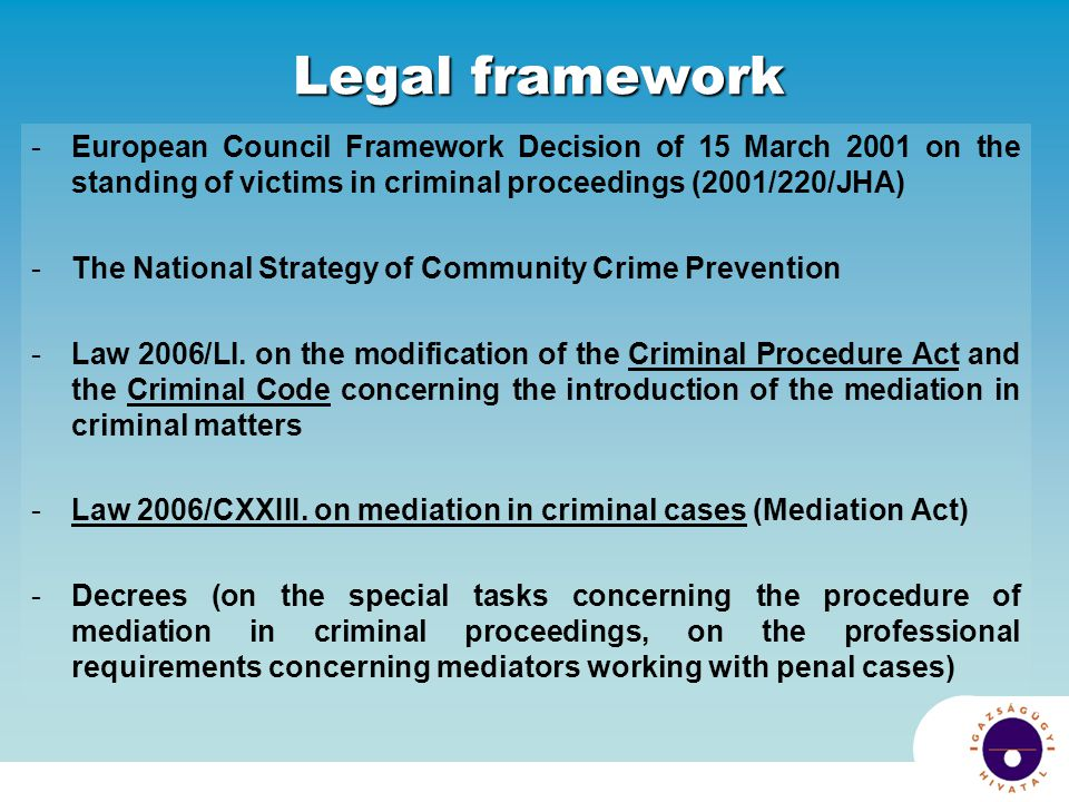 Legal framework -European Council Framework Decision of 15 March 2001 on the standing of victims in criminal proceedings (2001/220/JHA) -The National