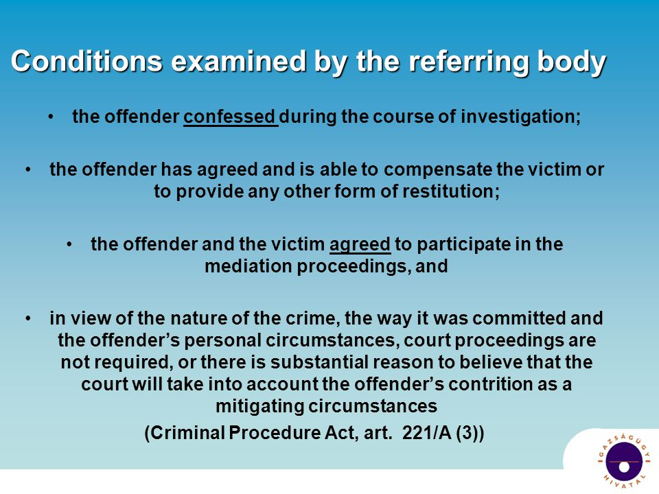 Conditions examined by the referring body the offender confessed during the course of investigation; the offender has agreed and is able to compensate