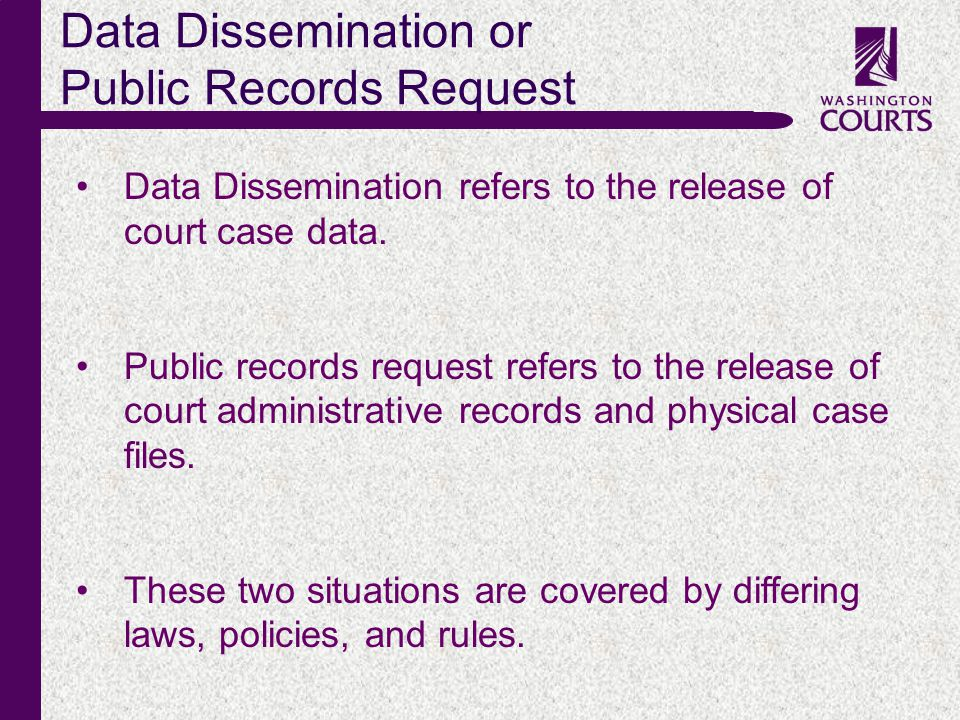 c Data Dissemination or Public Records Request Data Dissemination refers to the release of court case data. Public records request refers to the relea
