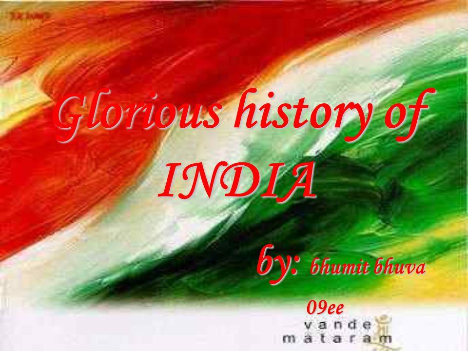 Glorious history of INDIA by: bhumit bhuva by: bhumit bhuva09ee