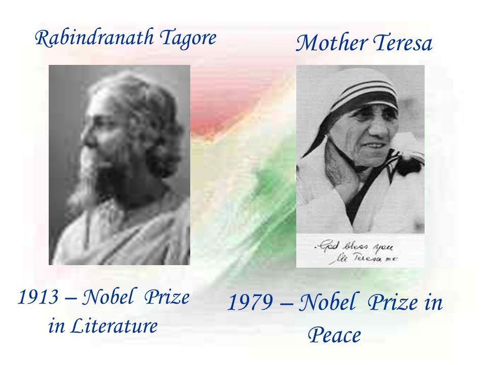 Rabindranath Tagore 1913 – Nobel Prize in Literature Mother Teresa 1979 – Nobel Prize in Peace