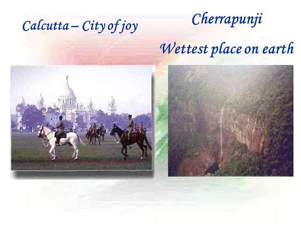 Calcutta – City of joy Cherrapunji Wettest place on earth