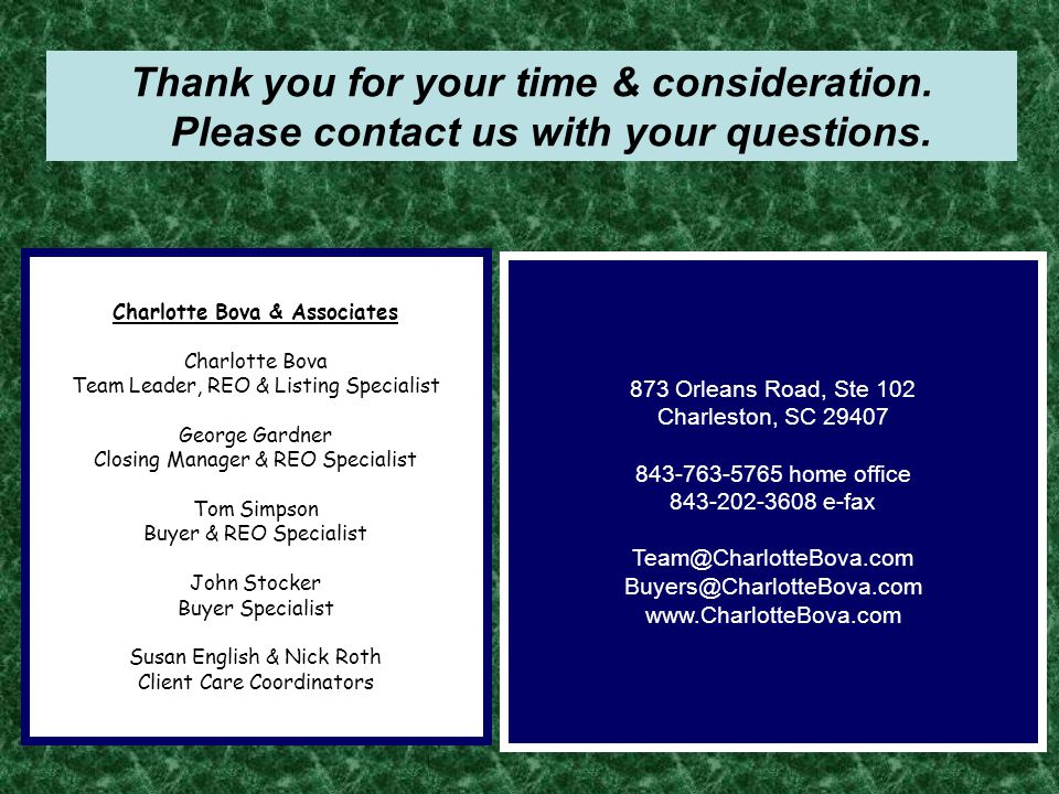 Thank you for your time & consideration. Please contact us with your questions. 873 Orleans Road, Ste 102 Charleston, SC 29407 843-763-5765 home offic
