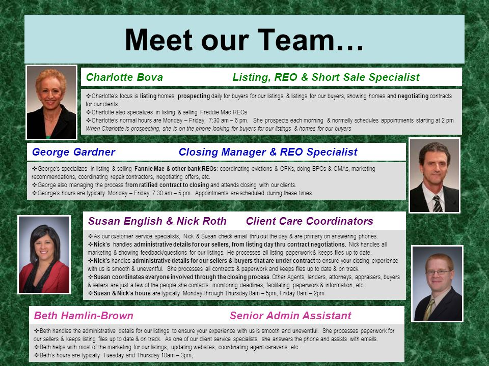 Charlotte BovaListing, REO & Short Sale Specialist George GardnerClosing Manager & REO Specialist  Charlotte's focus is listing homes, prospecting da