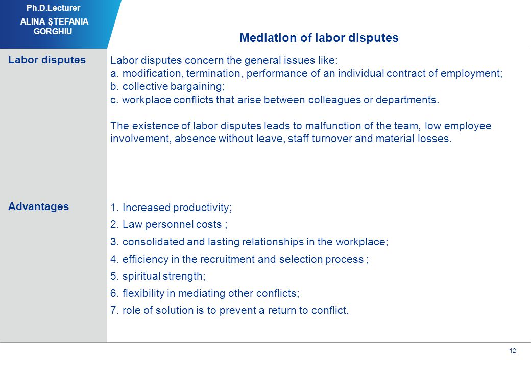 12 Mediation of labor disputes Labor disputes concern the general issues like: a.