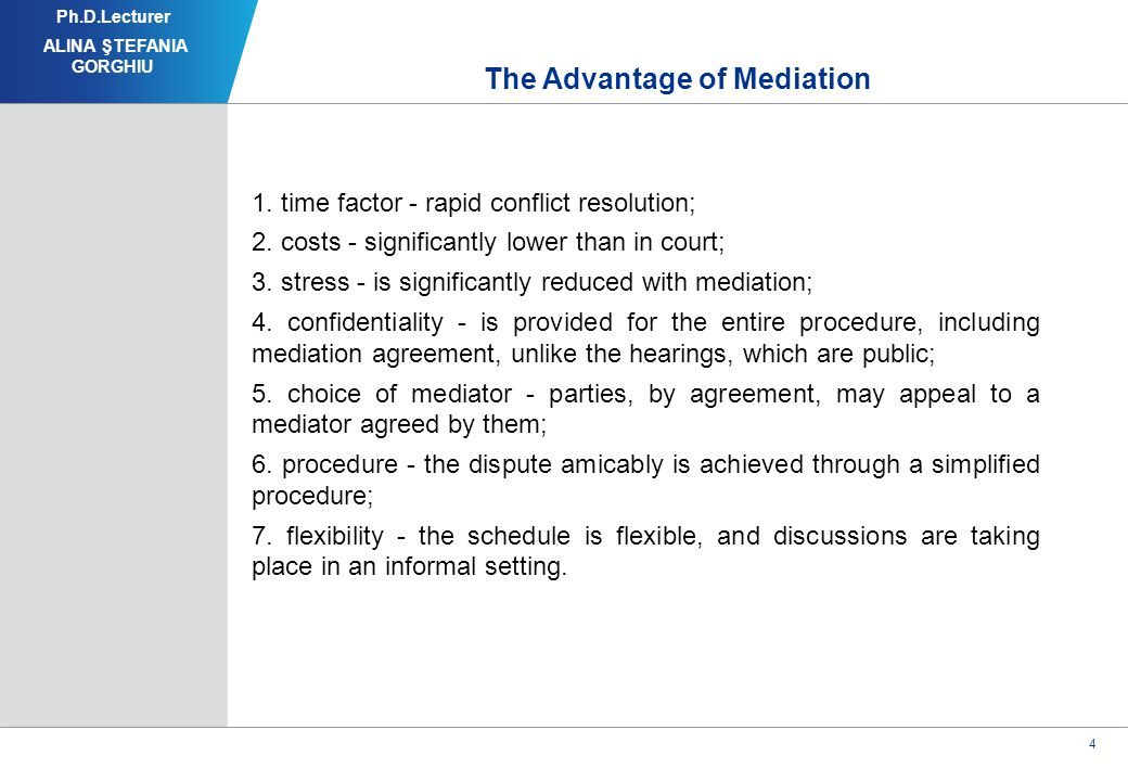 4 The Advantage of Mediation 1. time factor - rapid conflict resolution; 2.
