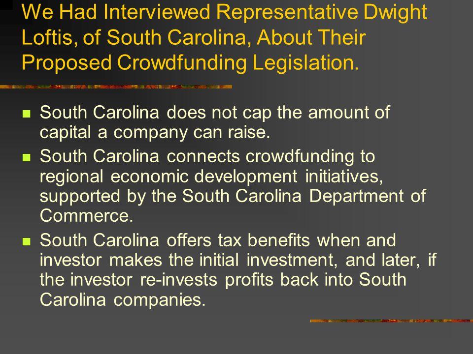 We Had Interviewed Representative Dwight Loftis, of South Carolina, About Their Proposed Crowdfunding Legislation.