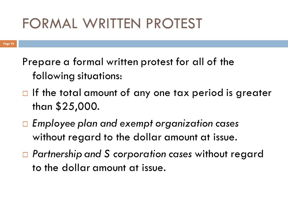 FORMAL WRITTEN PROTEST Page 19 Prepare a formal written protest for all of the following situations:  If the total amount of any one tax period is greater than $25,000.