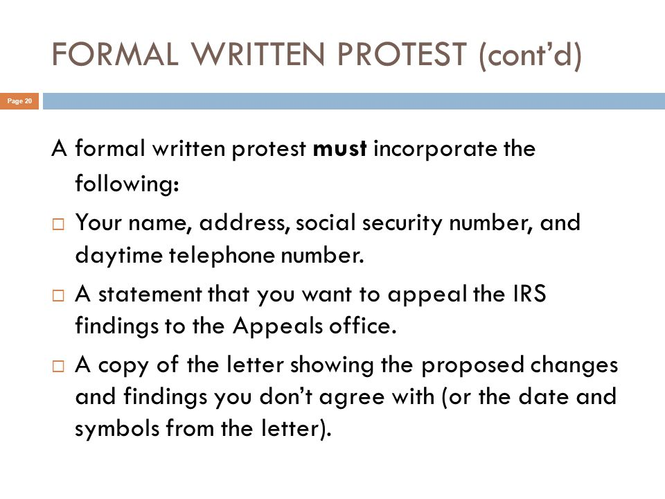 FORMAL WRITTEN PROTEST (cont'd) Page 20 A formal written protest must incorporate the following :  Your name, address, social security number, and daytime telephone number.
