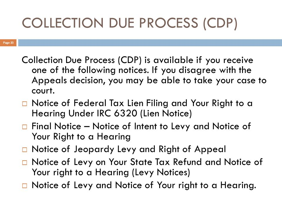 COLLECTION DUE PROCESS (CDP) Page 23 Collection Due Process (CDP) is available if you receive one of the following notices.
