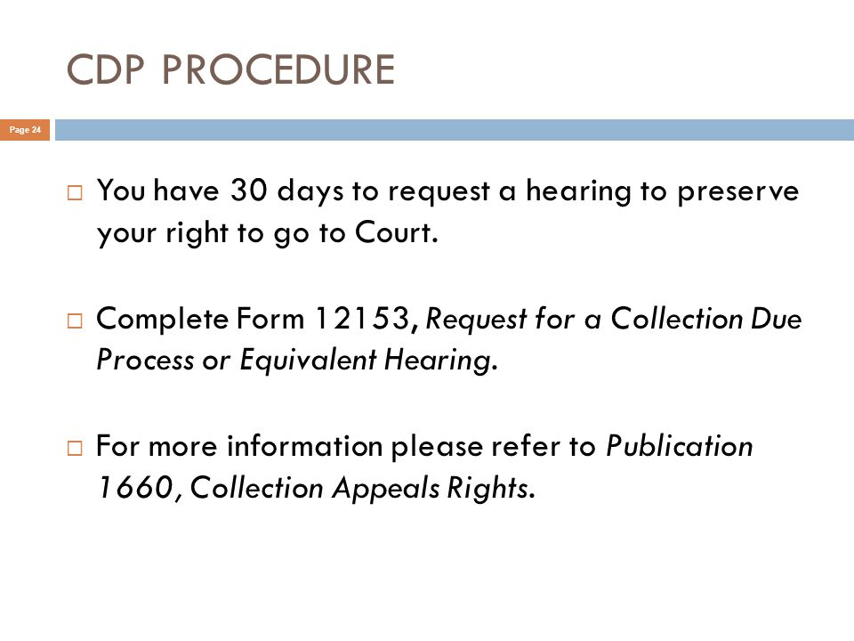 CDP PROCEDURE Page 24  You have 30 days to request a hearing to preserve your right to go to Court.