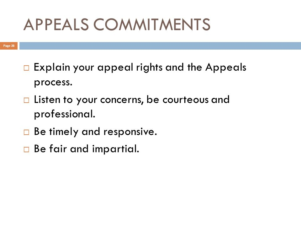 APPEALS COMMITMENTS Page 28  Explain your appeal rights and the Appeals process.
