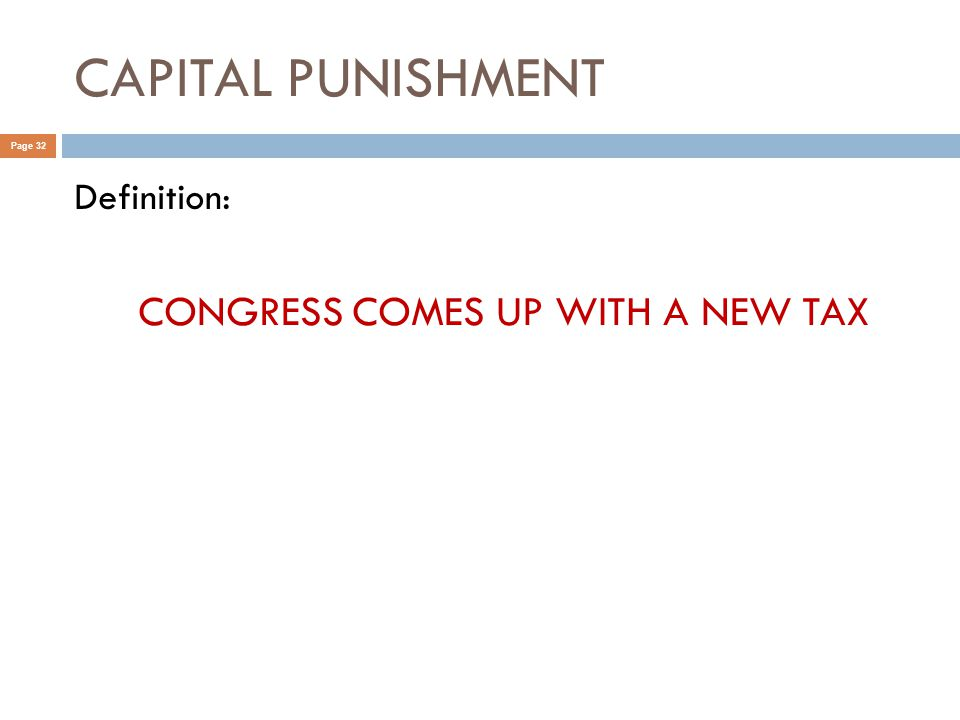 CAPITAL PUNISHMENT Page 32 Definition: CONGRESS COMES UP WITH A NEW TAX
