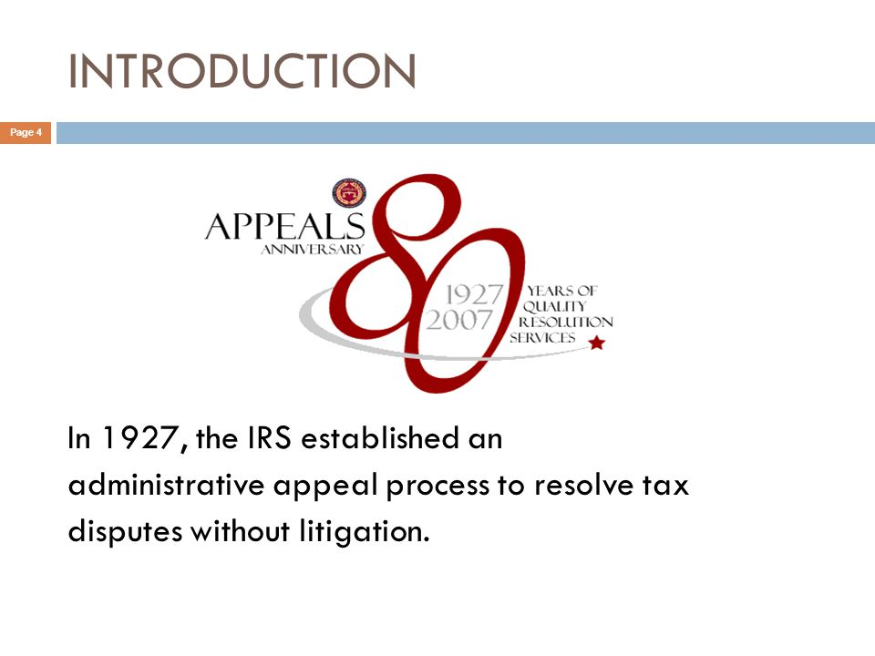 INTRODUCTION Page 4 In 1927, the IRS established an administrative appeal process to resolve tax disputes without litigation.