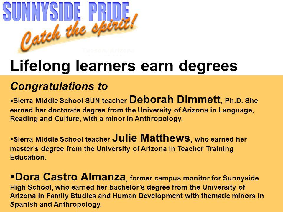 Lifelong learners earn degrees Congratulations to  Sierra Middle School SUN teacher Deborah Dimmett, Ph.D.