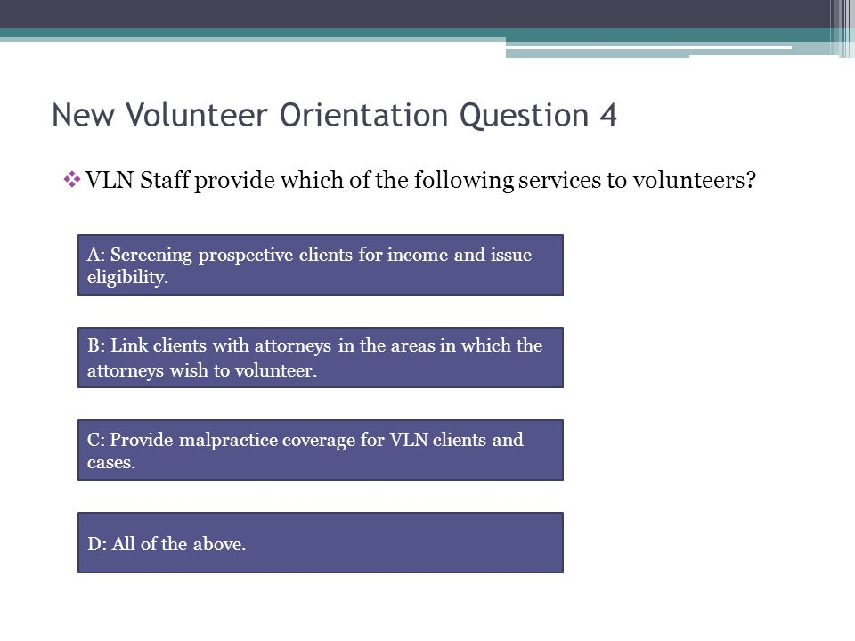 New Volunteer Orientation Question 4  VLN Staff provide which of the following services to volunteers.