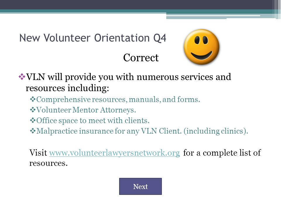 New Volunteer Orientation Q4 Correct  VLN will provide you with numerous services and resources including:  Comprehensive resources, manuals, and forms.