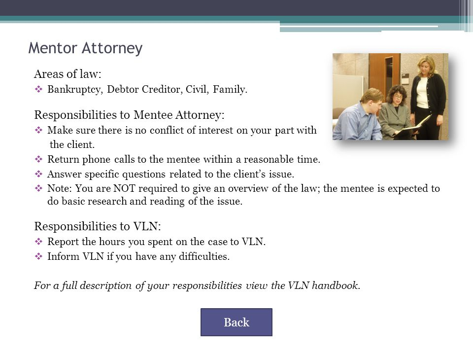 Mentor Attorney Areas of law:  Bankruptcy, Debtor Creditor, Civil, Family.