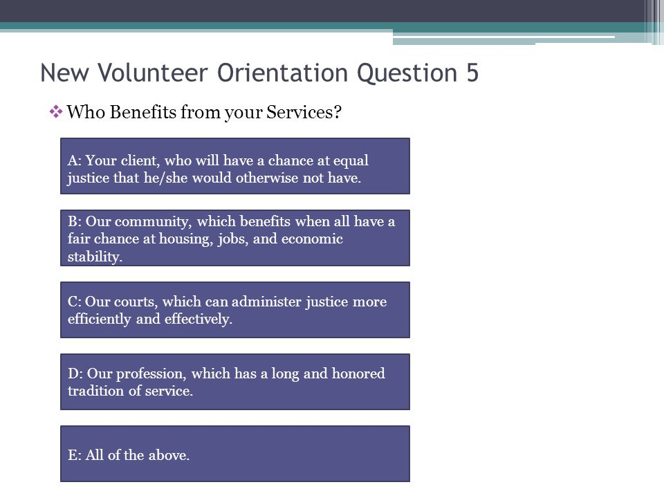 New Volunteer Orientation Question 5  Who Benefits from your Services.