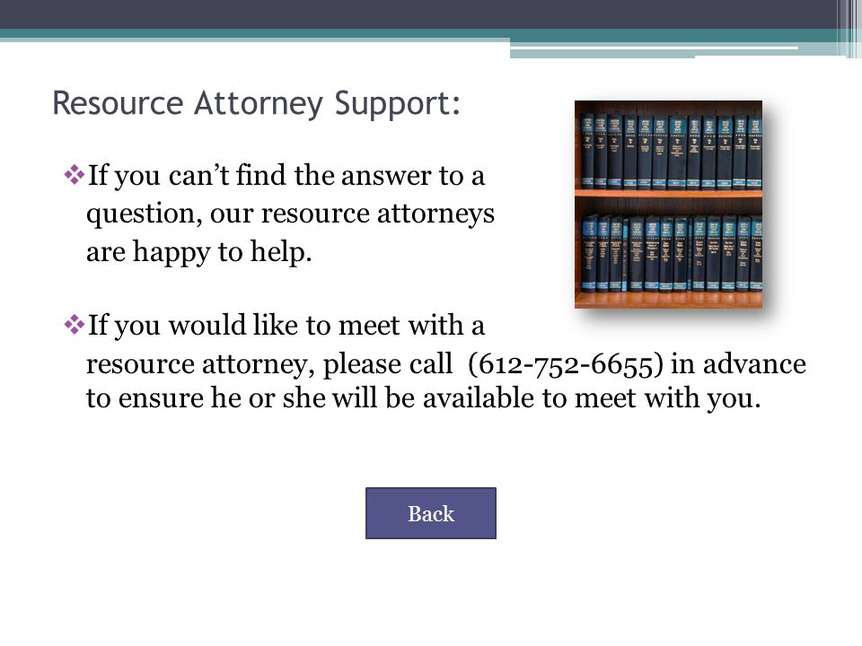 Resource Attorney Support:  If you can't find the answer to a question, our resource attorneys are happy to help.