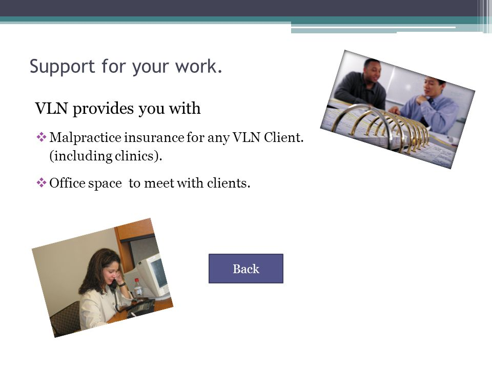 Support for your work. VLN provides you with  Malpractice insurance for any VLN Client.