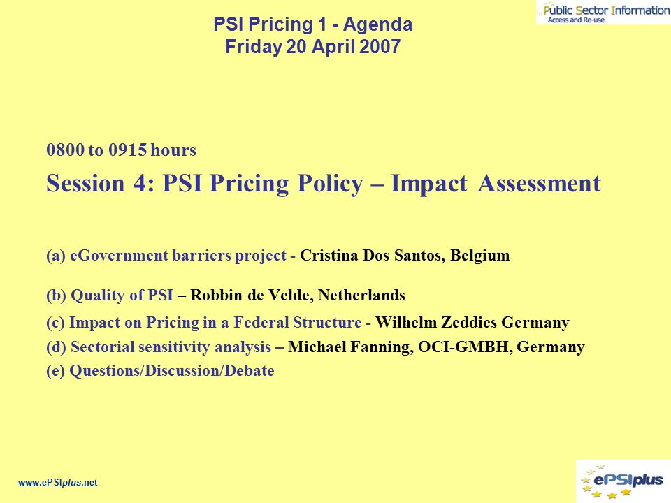 PSI Pricing 1 - Agenda Friday 20 April 2007 0800 to 0915 hours Session 4: PSI Pricing Policy – Impact Assessment (a) eGovernment barriers project - Cr