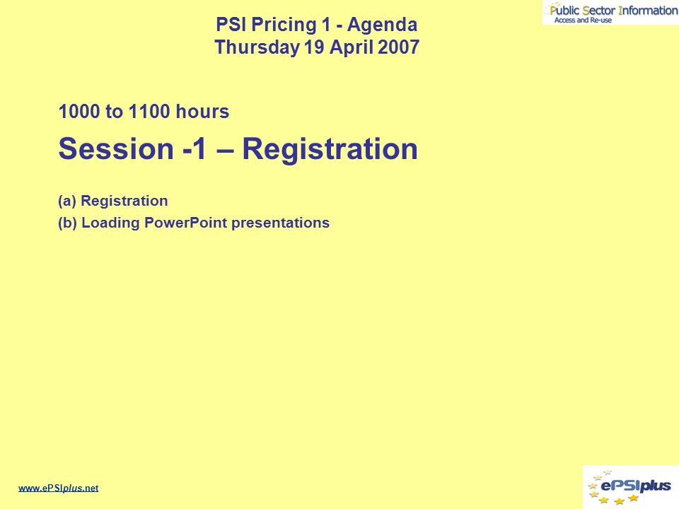 PSI Pricing 1 - Agenda Thursday 19 April 2007 1000 to 1100 hours Session -1 – Registration (a) Registration (b) Loading PowerPoint presentations www.e
