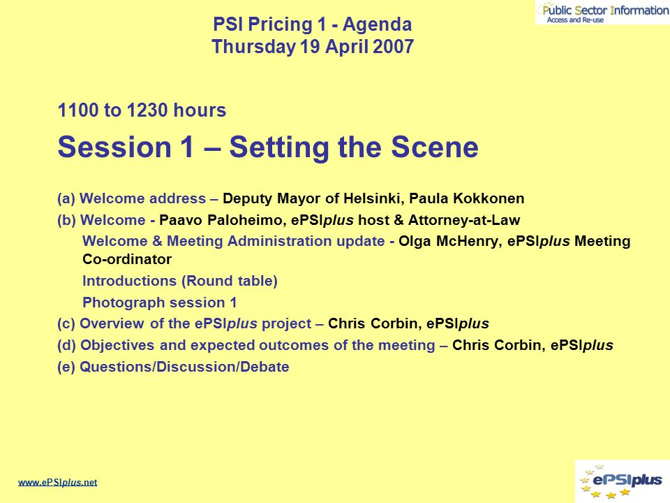 PSI Pricing 1 - Agenda Thursday 19 April 2007 1100 to 1230 hours Session 1 – Setting the Scene (a) Welcome address – Deputy Mayor of Helsinki, Paula K