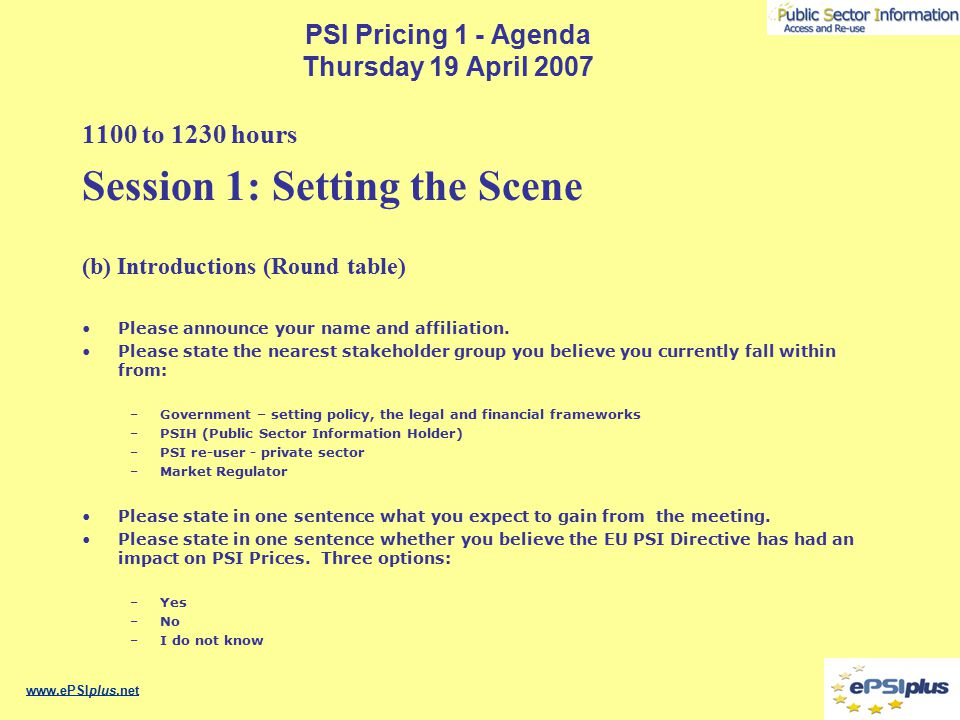 PSI Pricing 1 - Agenda Thursday 19 April 2007 1100 to 1230 hours Session 1: Setting the Scene (b) Introductions (Round table) Please announce your nam