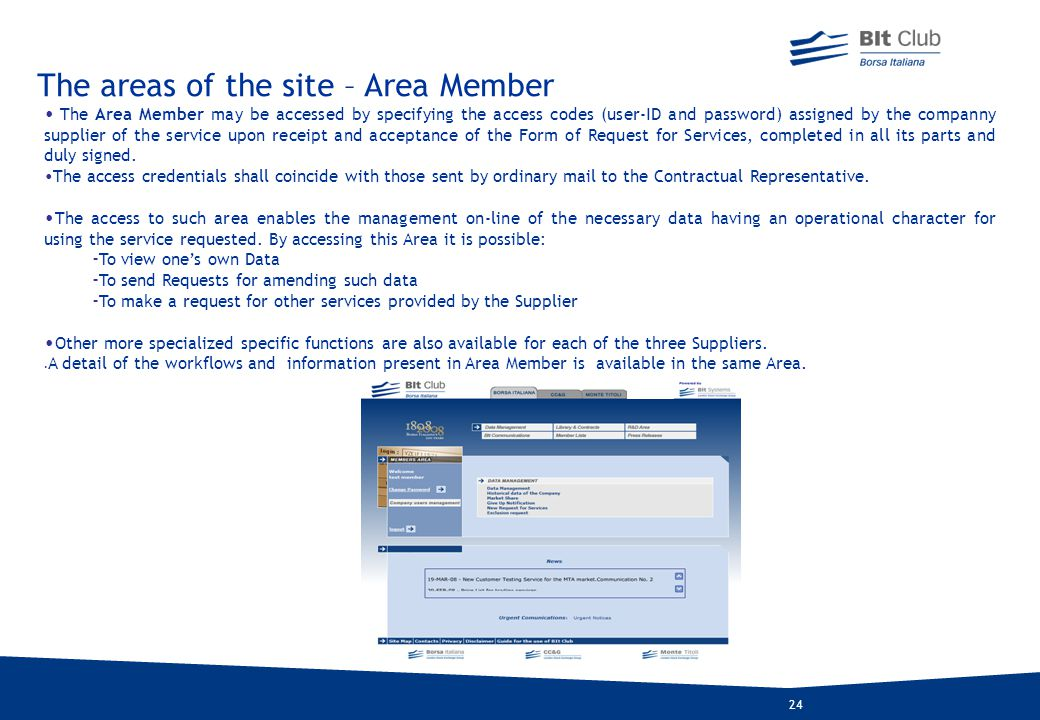 24 The areas of the site – Area Member The Area Member may be accessed by specifying the access codes (user-ID and password) assigned by the companny supplier of the service upon receipt and acceptance of the Form of Request for Services, completed in all its parts and duly signed.
