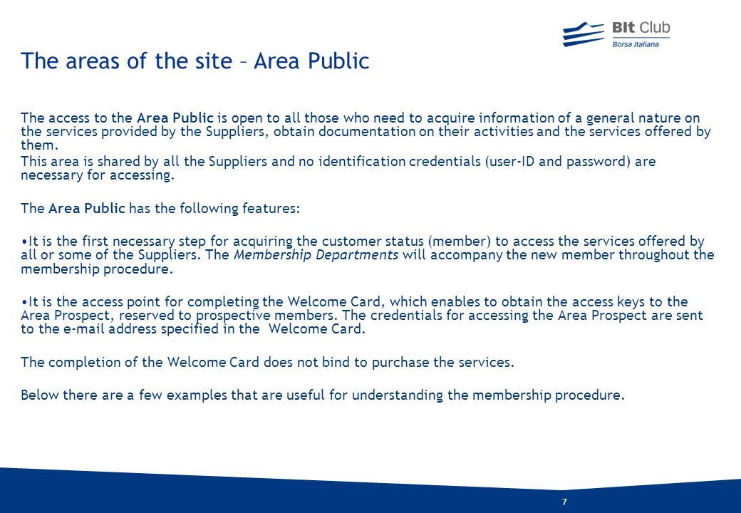 7 The access to the Area Public is open to all those who need to acquire information of a general nature on the services provided by the Suppliers, obtain documentation on their activities and the services offered by them.